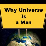 Why Universe Is A Man