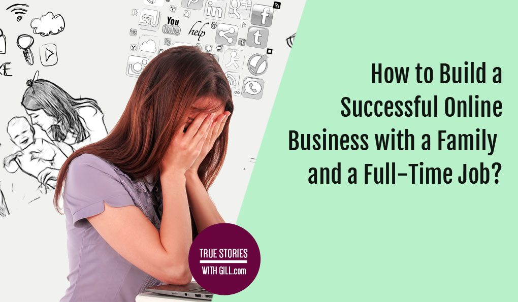 how-to-build-a-successful-online-business-with-family-and-full-time-job