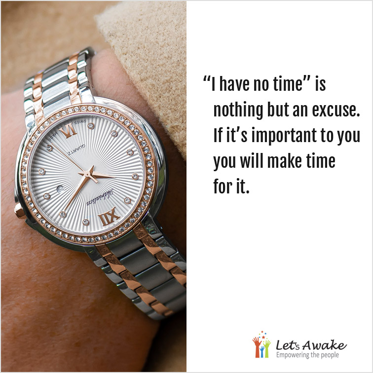 'I have no time' is nothing but an excuse. If it's important to you, you'll make time for it